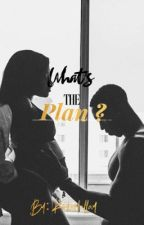 What's the Plan? by Kimberlallay