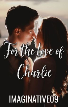 For The Love Of Charlie by Imaginative09