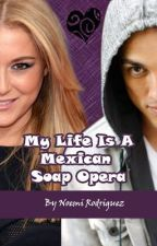 My Life Is A Mexican Soap Opera by JinIsMyLife1