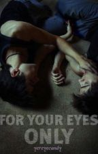 For Your Eyes Only by yereyecandy