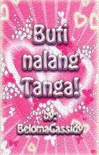 Buti nalang Tanga! [Oneshot] by BelomaCassidy