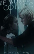 If worlds collide [Dramione FF] ||SLOW UPDATES|| by giftzwergel