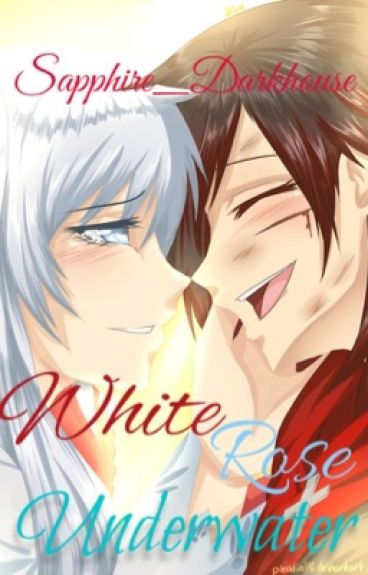 White Rose Underwater: A RWBY fanfic