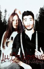 All Or Nothing [Z.M fanfiction] BAIGTA by EvelinaMarkuzaite1D