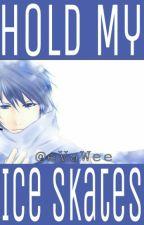 Hold My Ice Skates (BoyxBoy, Yaoi) by eVaWee