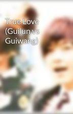 True Love (Guilun vs Guiwang) by shendy156