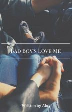 Bad Boy's Love Me by lifeissoccer