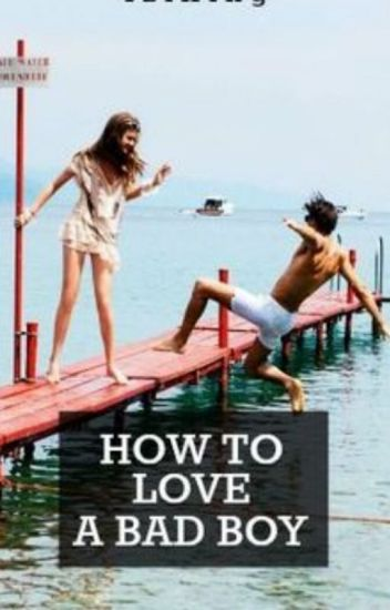 How To Love A Badboy