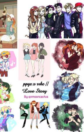 PPGZ x RRBZ // Love Story  by qnmooncactus