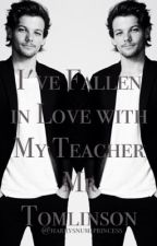 I've fallen in Love with my Teacher Mr. Tomlinson by harrysnum1princess