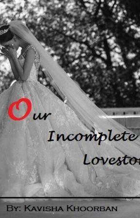 Our Incomplete Lovestory by KavishaKhoorban
