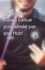 Chronique: Salwa battue puis aimée par son Hob! by laalgerienne93