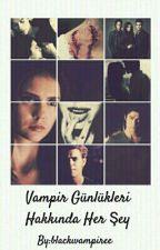 Vampir Günlükleri Hakkında Her Şey by blackwampiree