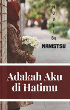 Adakah Aku di Hatimu (REPOST) by NANISTSU