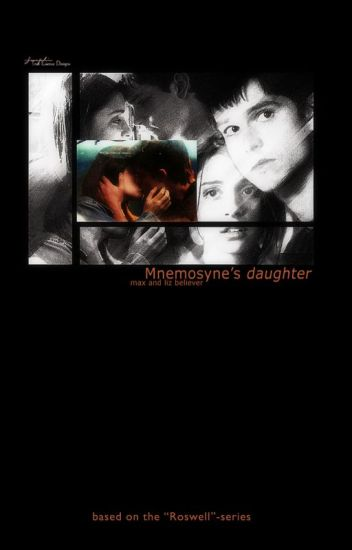 Mnemosyne's Daughter | (Roswell Fanfiction) | √