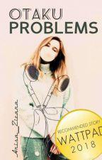 ✖【OTAKU PROBLEMS】✖ by Arisa_Zicara