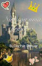 Não sou uma princesa by Sophie-Dreyar