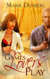 Games Lovers Play (A Complete  Urban  African American Romance  Love Story) by MarkDunson