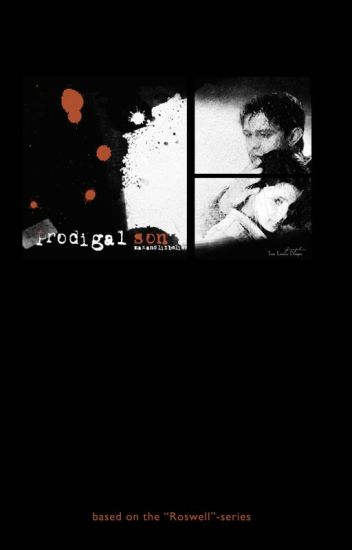 Prodigal Son | (Roswell Fanfiction ) | √