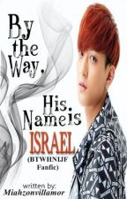 By the way, His name is Israel (BTWHNIJF Fanfic) by Miahzonvillamor_