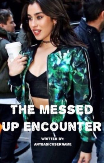 The Messed Up Encounter (Lauren/You)
