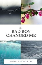 The Bad Boy Changed Me by Music_02