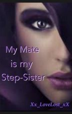 My Mate is My Step-Sister {ON HOLD} by Xx_LoveLost_xX