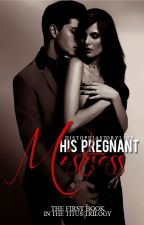 His Pregnant Mistress; The First Book [COMPLETE (R-18)] by -DYSTOPIAN