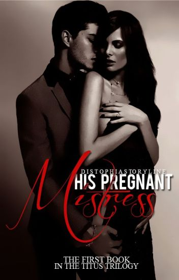 His Pregnant Mistress; The First Book [COMPLETE (R-18)]