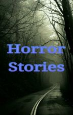 Horror Stories by Immortal_Phoenix