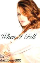 When I Fell by danibear333