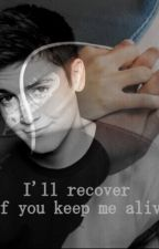 I'll recover if you keep me alive (TERMINADA) by fallingangeels