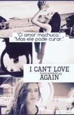 I Can't Love Again ➸ Camren by cabellodrugs