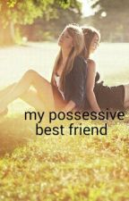 My Possessive Best Friend by just_me91