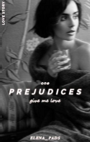Prejudices || give me love