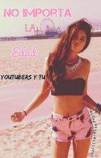 No importa la edad 2 (Youtubers y Tu)|Hot| by AmoVegettayWillyrex