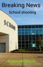 Breaking News: School Shooting by sing4life1028