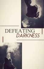 Defeating Darkness (SLOW UPDATES) #Wattys2016 by not_so_perf