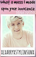What a mess I made upon your innocence|| Niam Hayne Fanfic. [SMUT] by xlxarryxstylinsonx