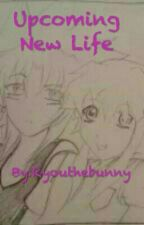 Upcoming New Life by Ryouthebunny