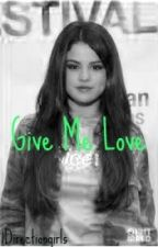 Give Me Love (Harry Styles Fanfic) by 1DirectionGirls