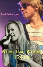 When Two Worlds Collide (A Ross Lynch FanFic) by ReadySetRock_xxx