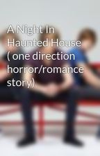 A Night In Haunted House ( one direction horror/romance story) by RhirhiDarkstar