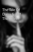 The Tale Of Daisy & Jeff The Killer by ASecretIHave