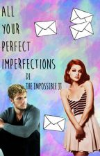 All Your Perfect Imperfections by TheImpossibleJJ