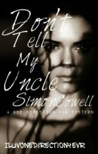 Don't Tell My Uncle Simon Cowell (A One Direction Fan Fiction) by IluvOneDirection4evr