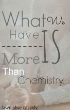 What We Have Is More Than Chemistry... by demuregemini