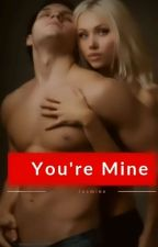 You're Mine by Jasmine_Romance