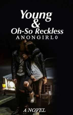 Young and Oh-So Reckless by AnonGirl0