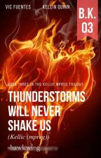 Thunderstorms Will Never Shake Us || Kellic (mpreg) - BK 3 - √ by -hawkwing